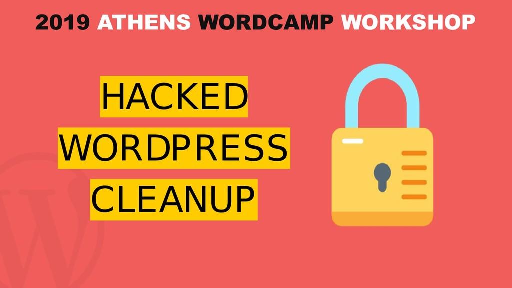 HACKED WORDPRESS CLEANUP 2019 ATHENS WORDCAMP W...