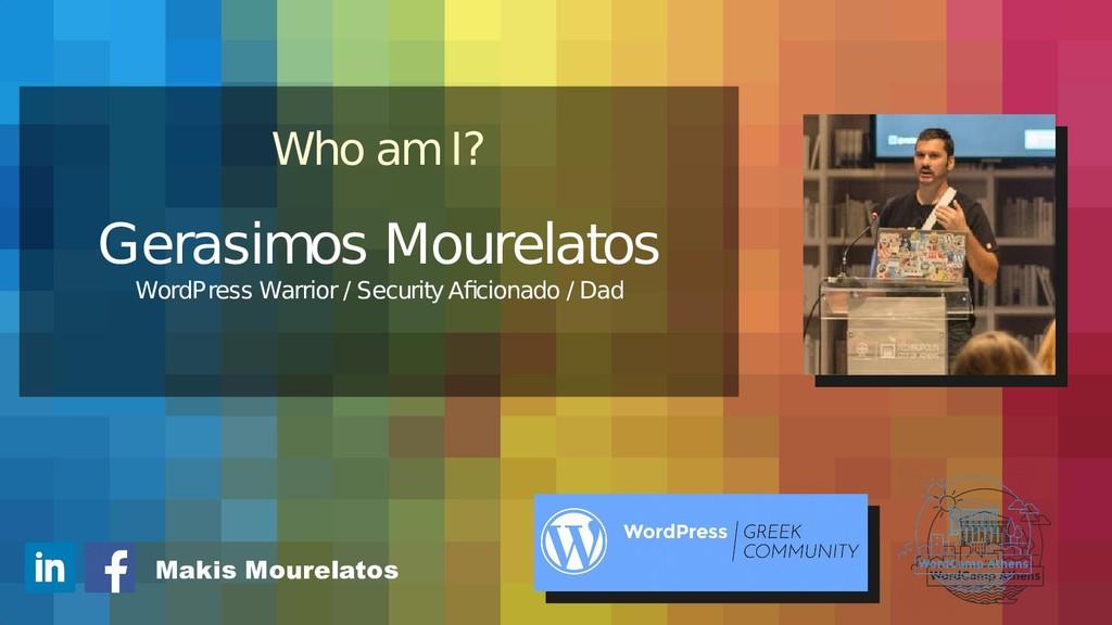 Who am I? Gerasimos Mourelatos WordPress Warrio...