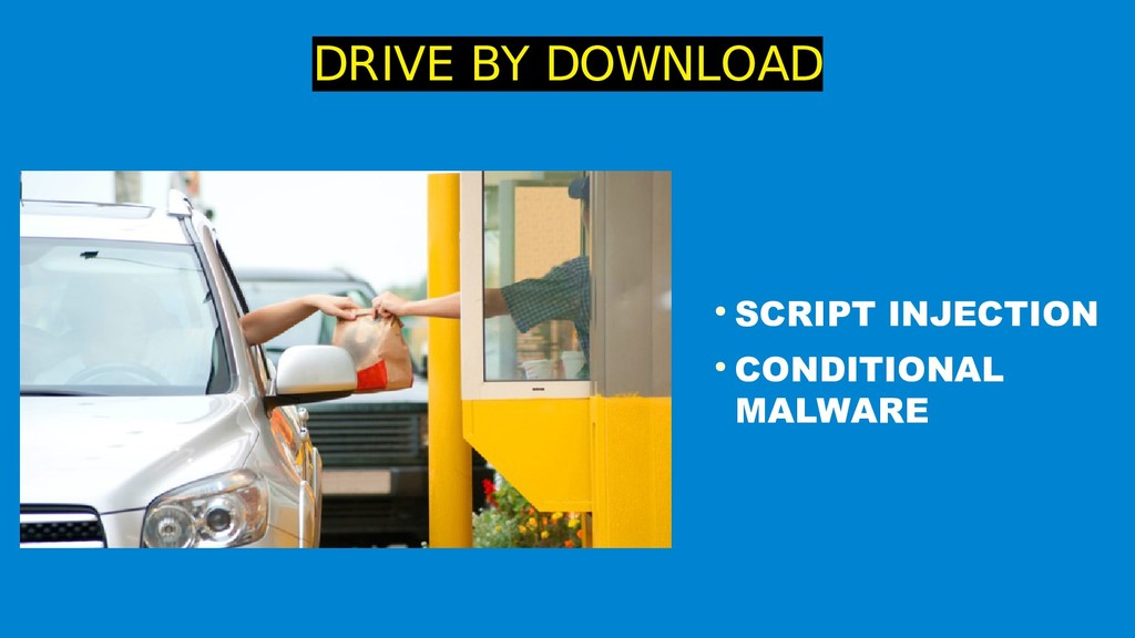 DRIVE BY DOWNLOAD ● SCRIPT INJECTION ● CONDITIO...