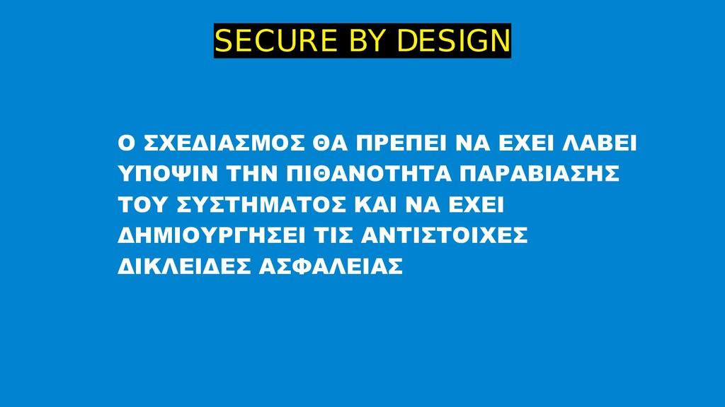 SECURE BY DESIGN Ο ΣΧΕΔΙΑΣΜΟΣ ΘΑ ΠΡΕΠΕΙ ΝΑ ΕΧΕΙ...