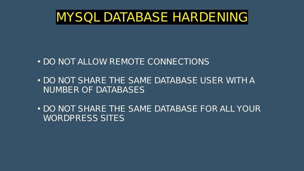 MYSQL DATABASE HARDENING ● DO NOT ALLOW REMOTE ...