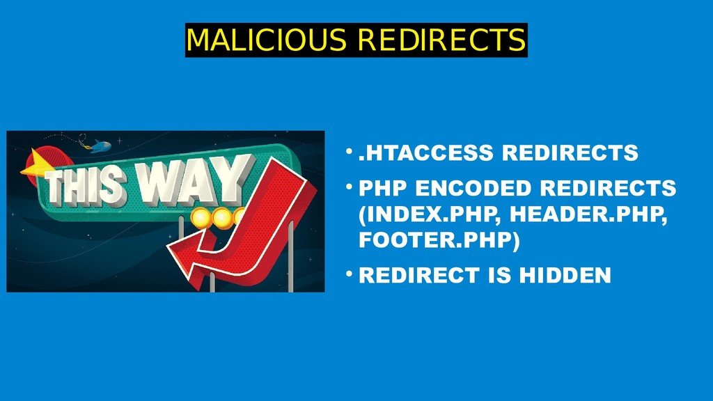 MALICIOUS REDIRECTS ● .HTACCESS REDIRECTS ● PHP...