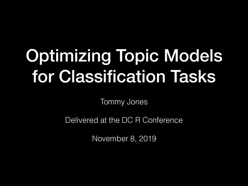 Optimizing Topic Models for Classification Tasks...