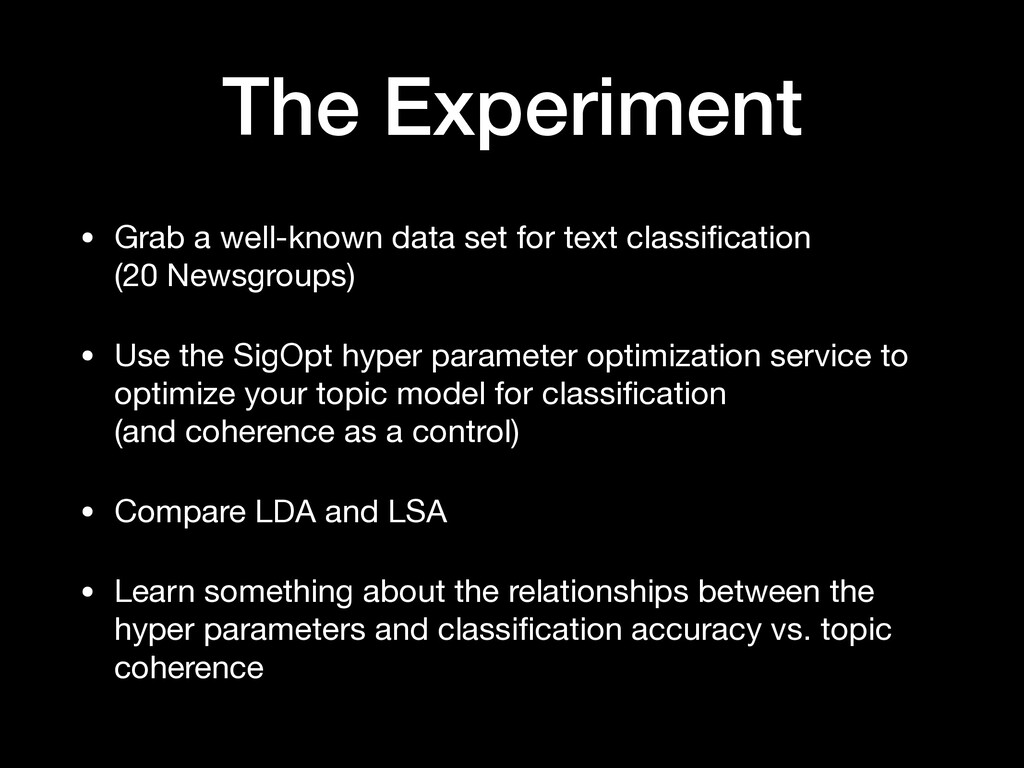 The Experiment • Grab a well-known data set for...