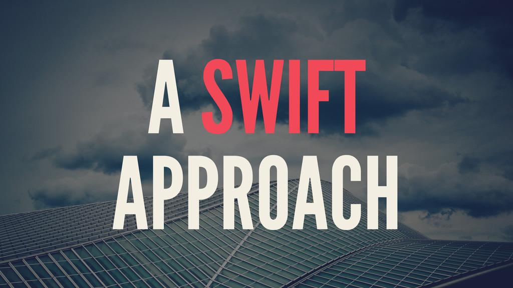 A SWIFT APPROACH