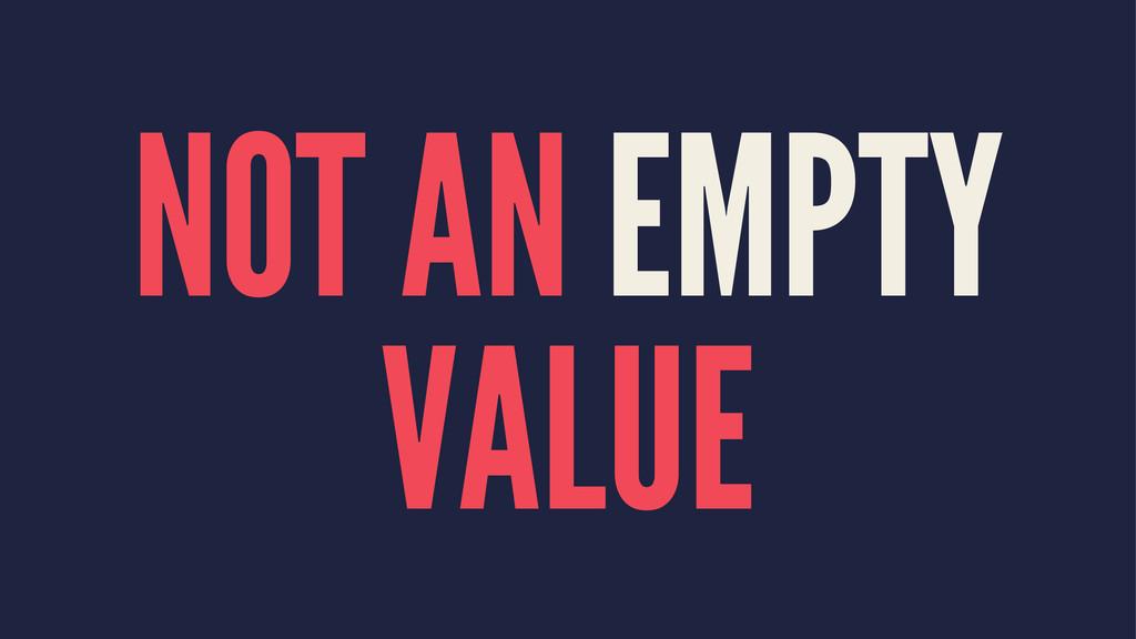 NOT AN EMPTY VALUE