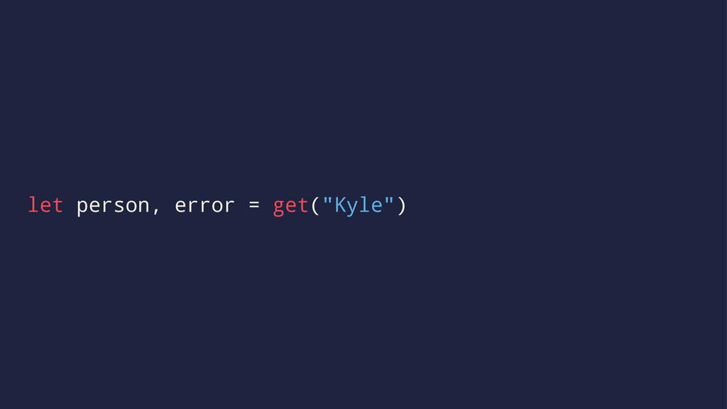 """let person, error = get(""""Kyle"""")"""