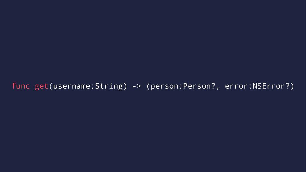 func get(username:String) -> (person:Person?, e...