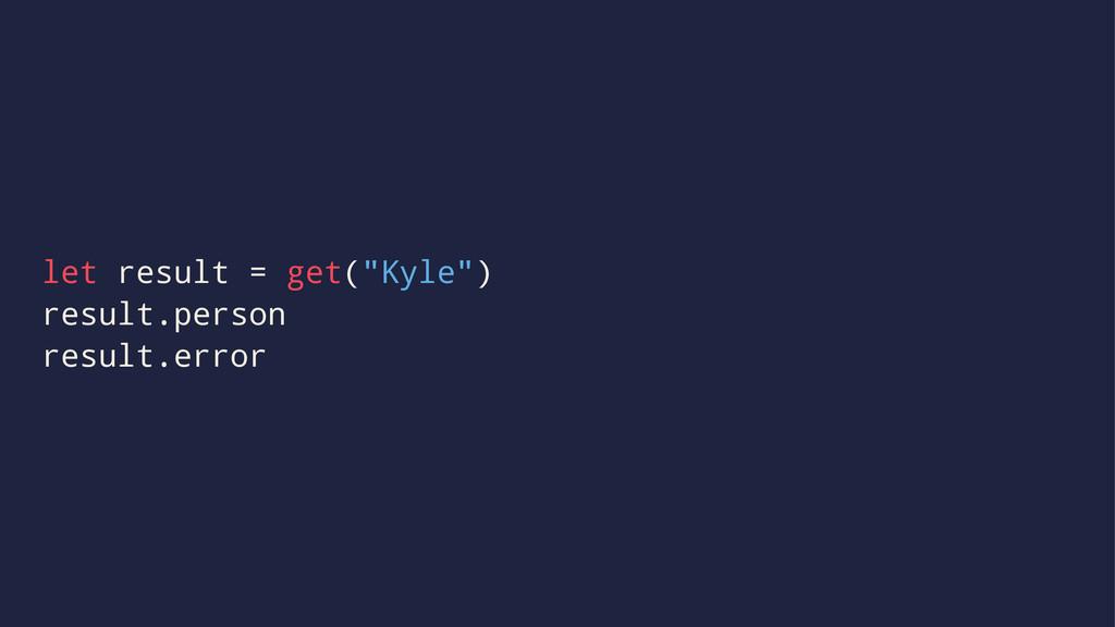 """let result = get(""""Kyle"""") result.person result.e..."""