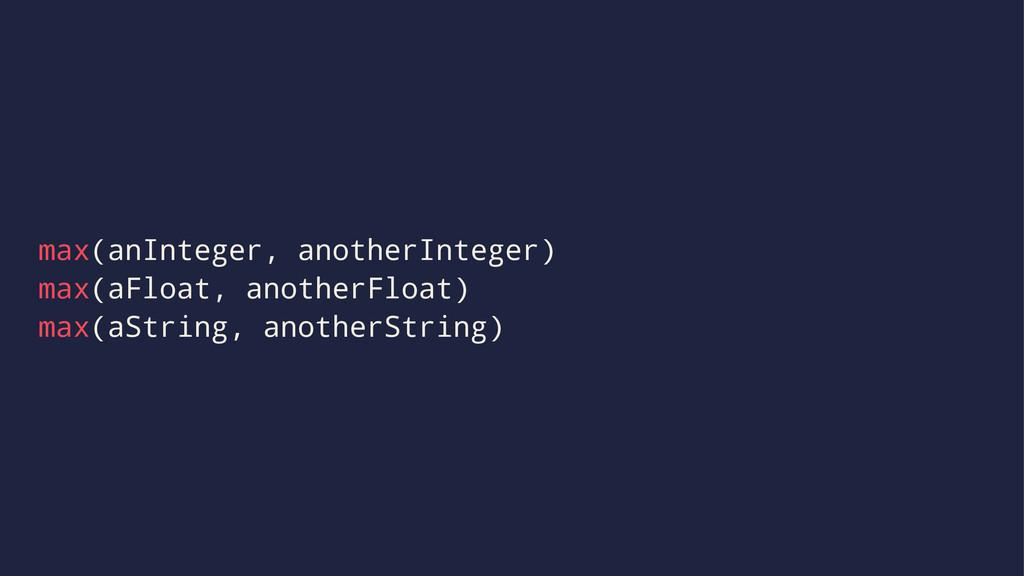 max(anInteger, anotherInteger) max(aFloat, anot...