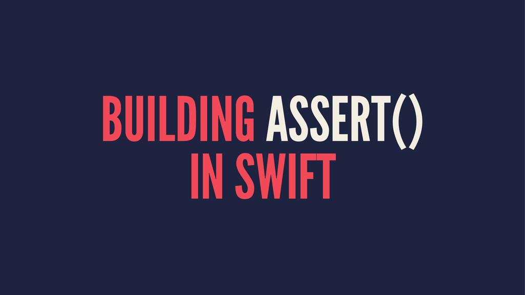 BUILDING ASSERT() IN SWIFT
