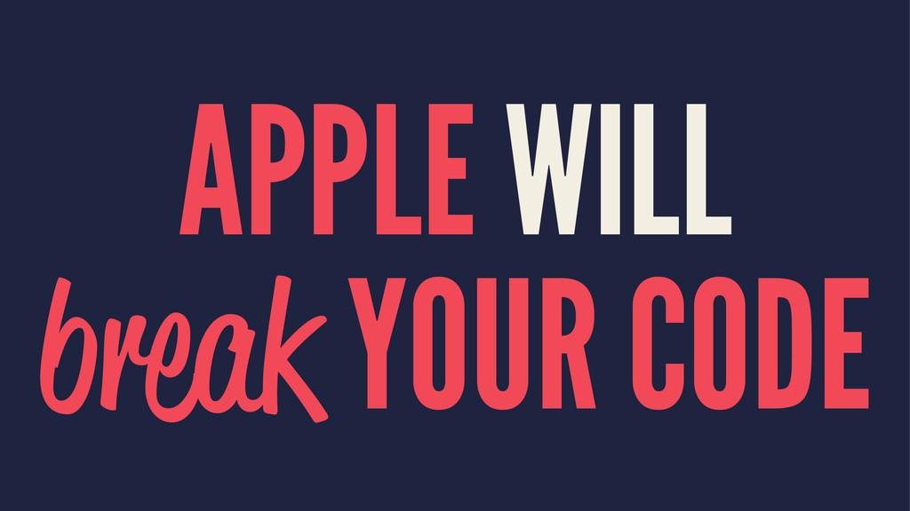 APPLE WILL break YOUR CODE