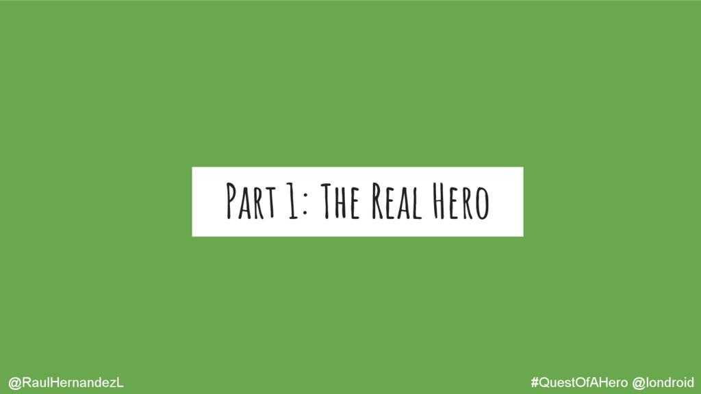 Part 1: The Real Hero @RaulHernandezL #QuestOfA...
