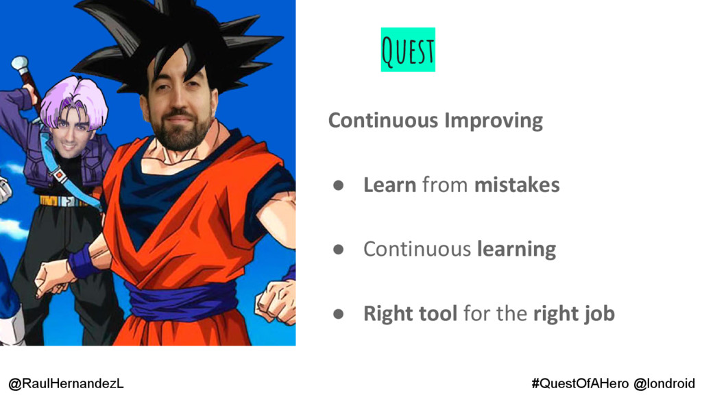 Quest Continuous Improving ● Learn from mistake...