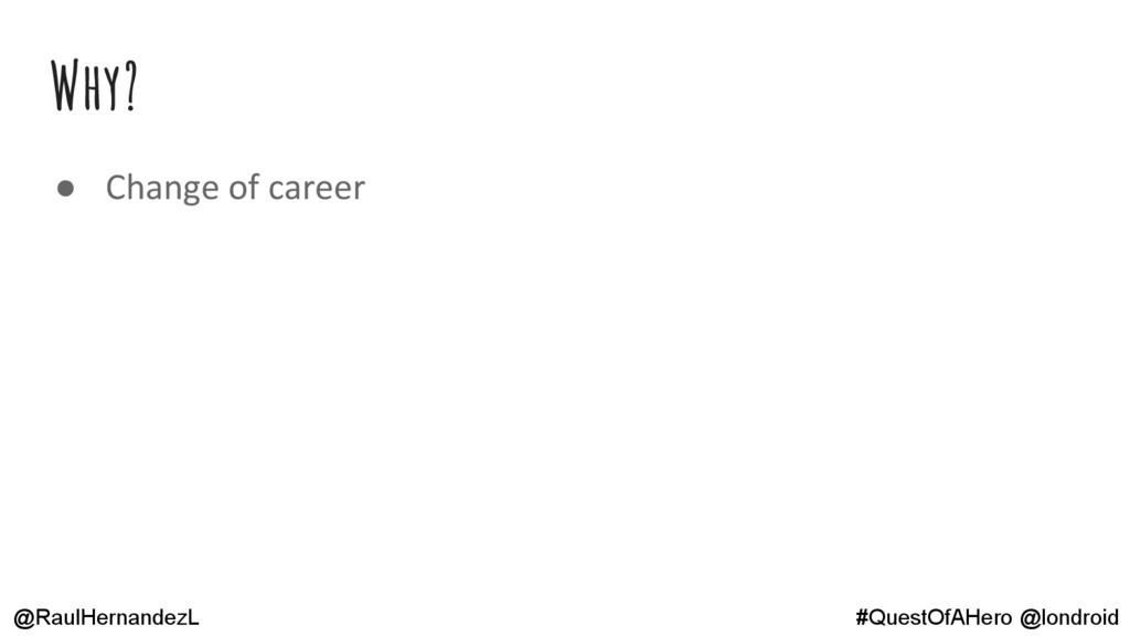 Why? ● Change of career @RaulHernandezL #QuestO...