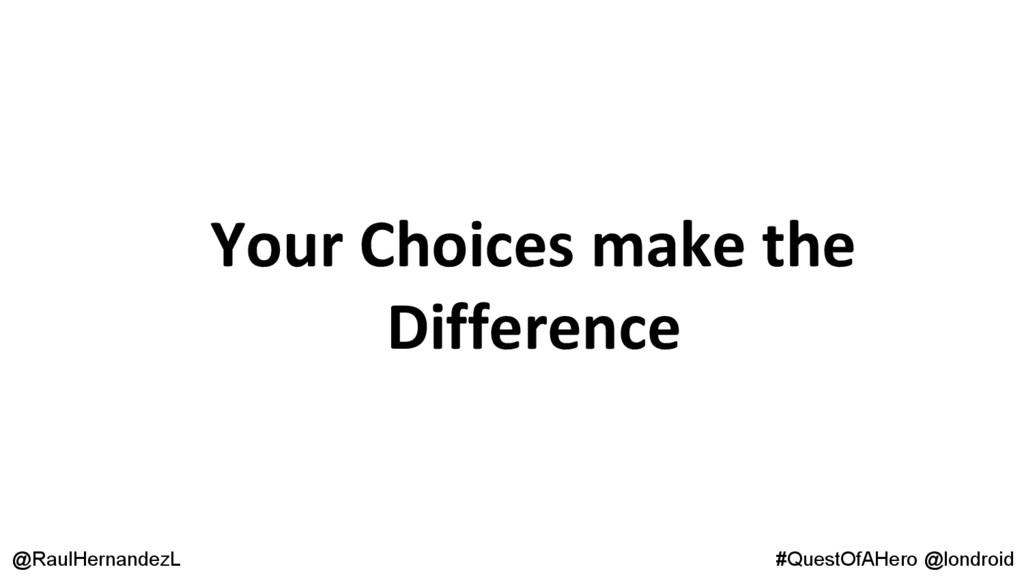 Your Choices make the Difference @RaulHernandez...