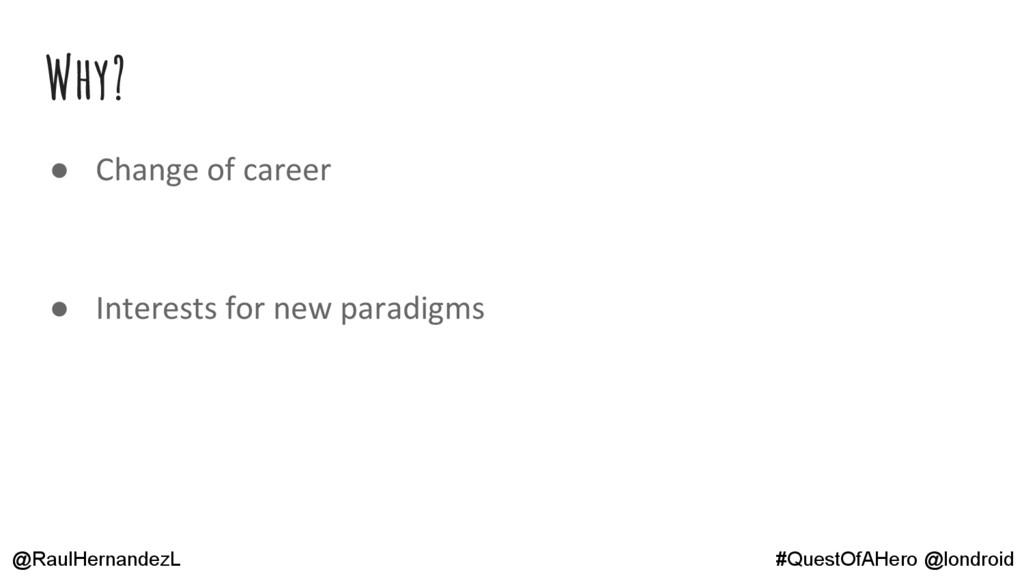 Why? ● Change of career ● Interests for new par...