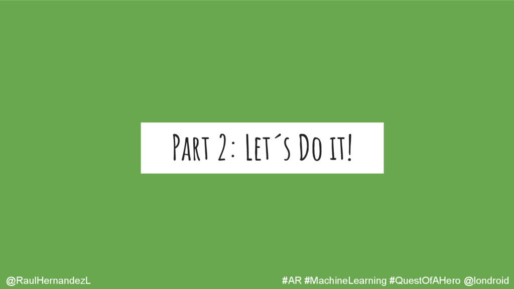 Part 2: Let´s Do it! @RaulHernandezL #AR #Machi...