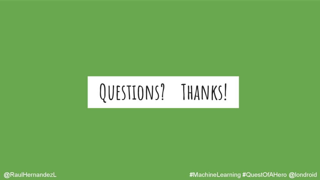 Questions? Thanks! @RaulHernandezL #MachineLear...