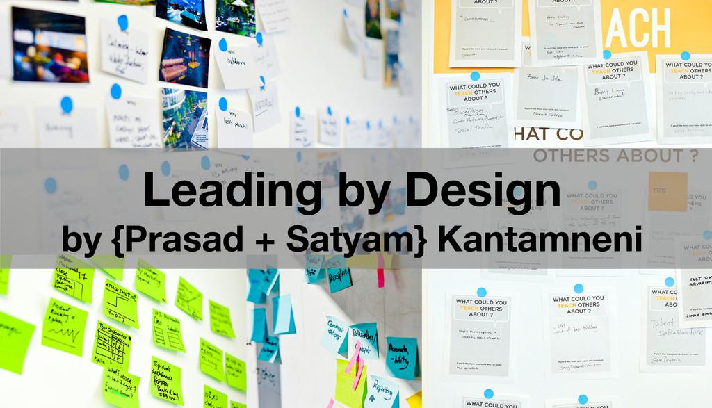 Leading by Design by {Prasad + Satyam} Kantamn...