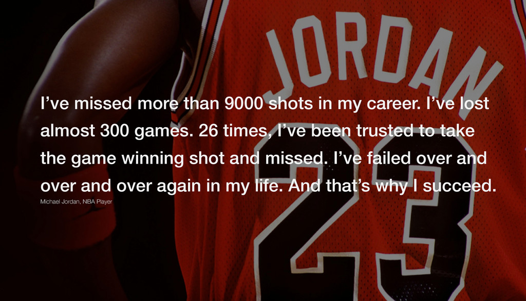 I've missed more than 9000 shots in my career. ...