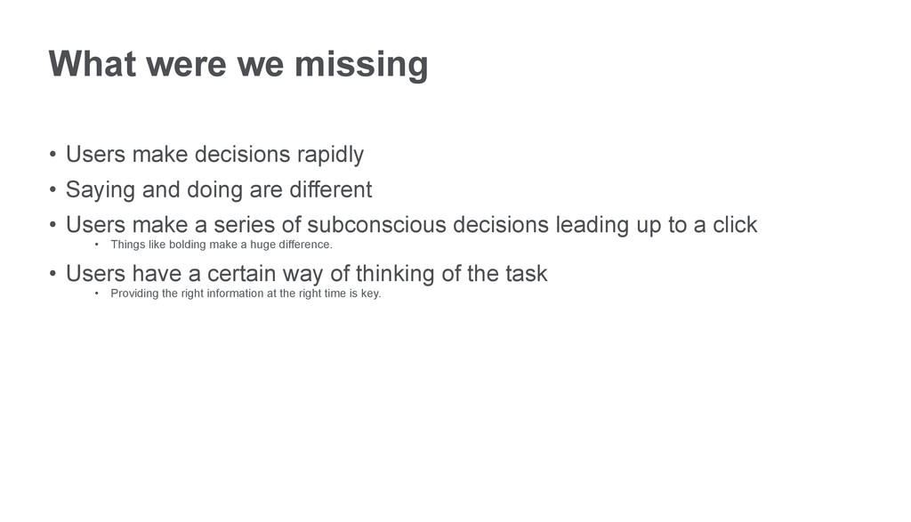 What were we missing • Users make decisions ra...