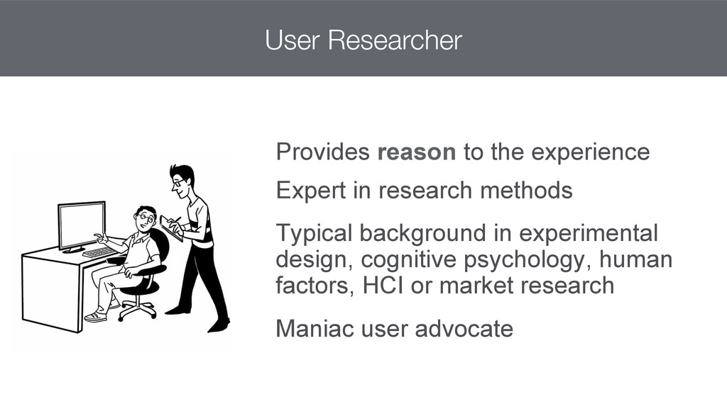 User Researcher Provides reason to the experie...