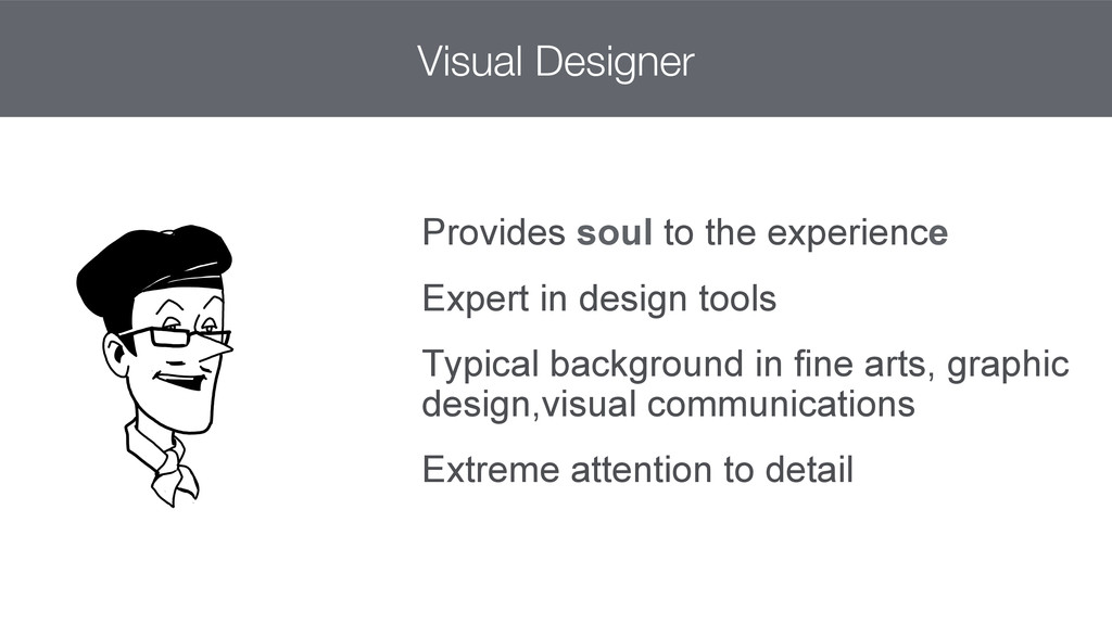 Visual Designer Provides soul to the experienc...