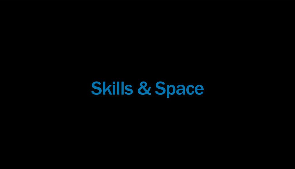 Skills & Space