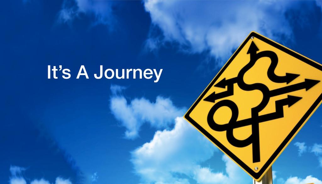 It's A Journey!