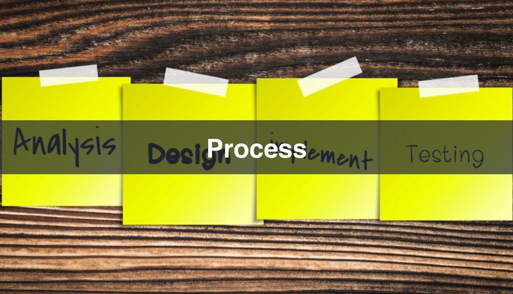 Process!
