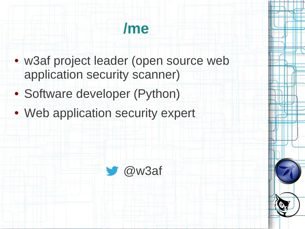 /me ● w3af project leader (open source web appl...