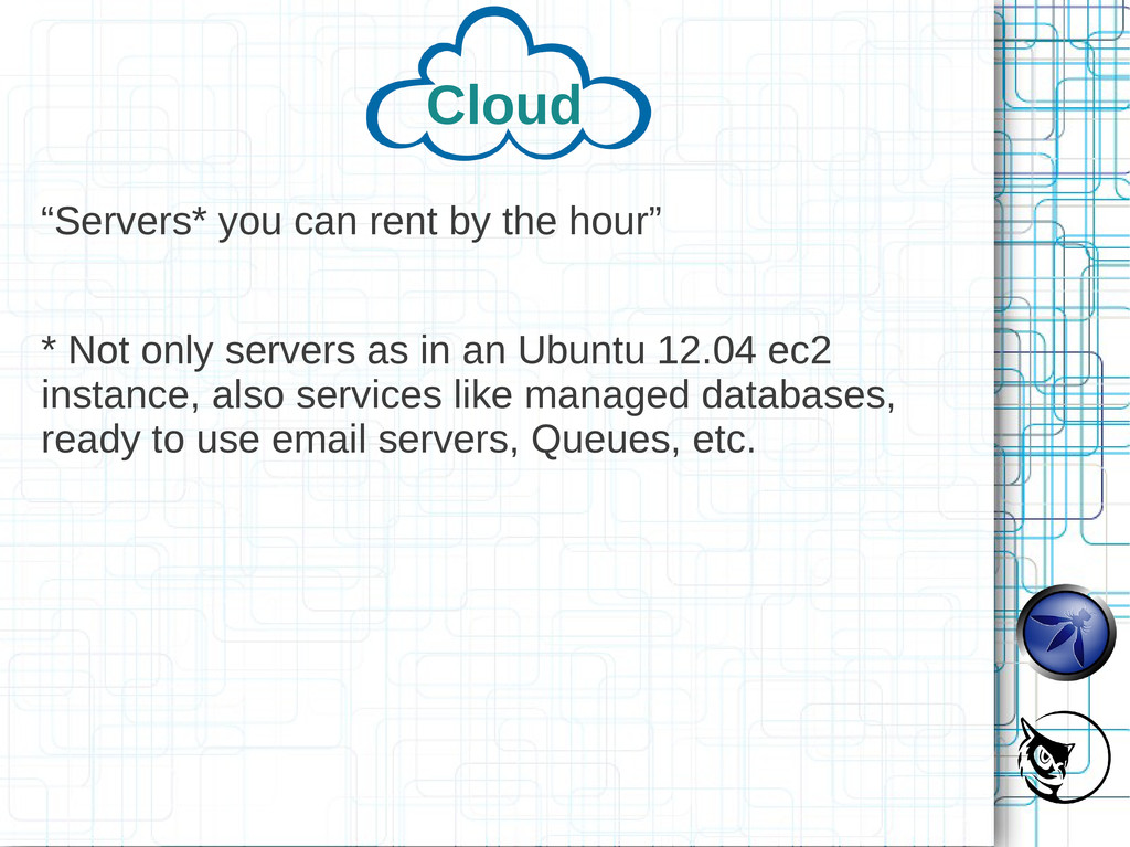 """Cloud """"Servers* you can rent by the hour"""" * Not..."""