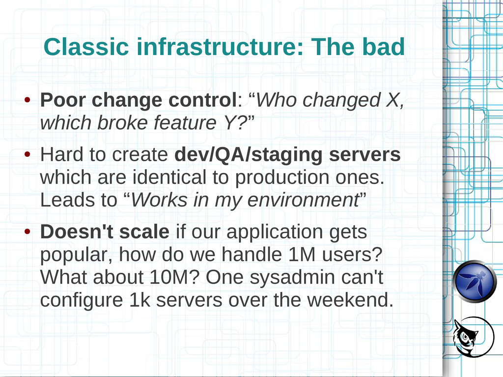 Classic infrastructure: The bad ● Poor change c...