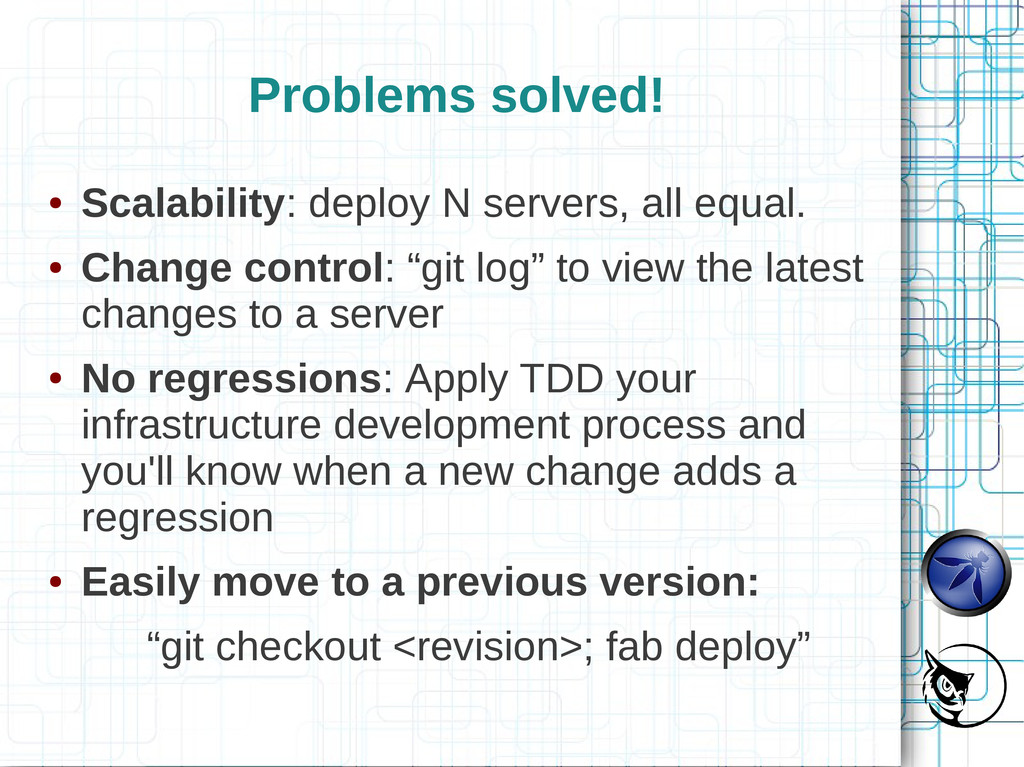 Problems solved! ● Scalability: deploy N server...
