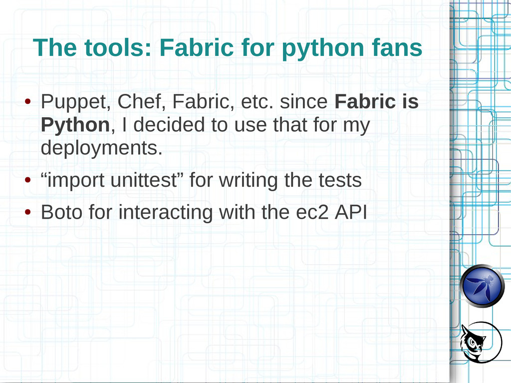 The tools: Fabric for python fans ● Puppet, Che...