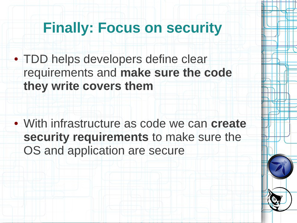 Finally: Focus on security ● TDD helps develope...