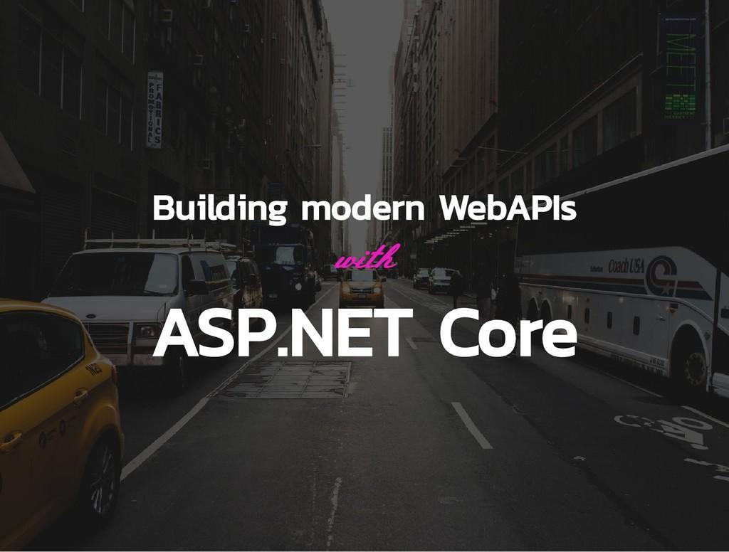 with Building modern WebAPIs ASP.NET Core