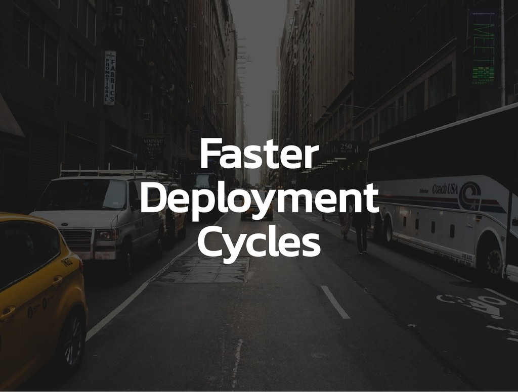Faster Deployment Cycles