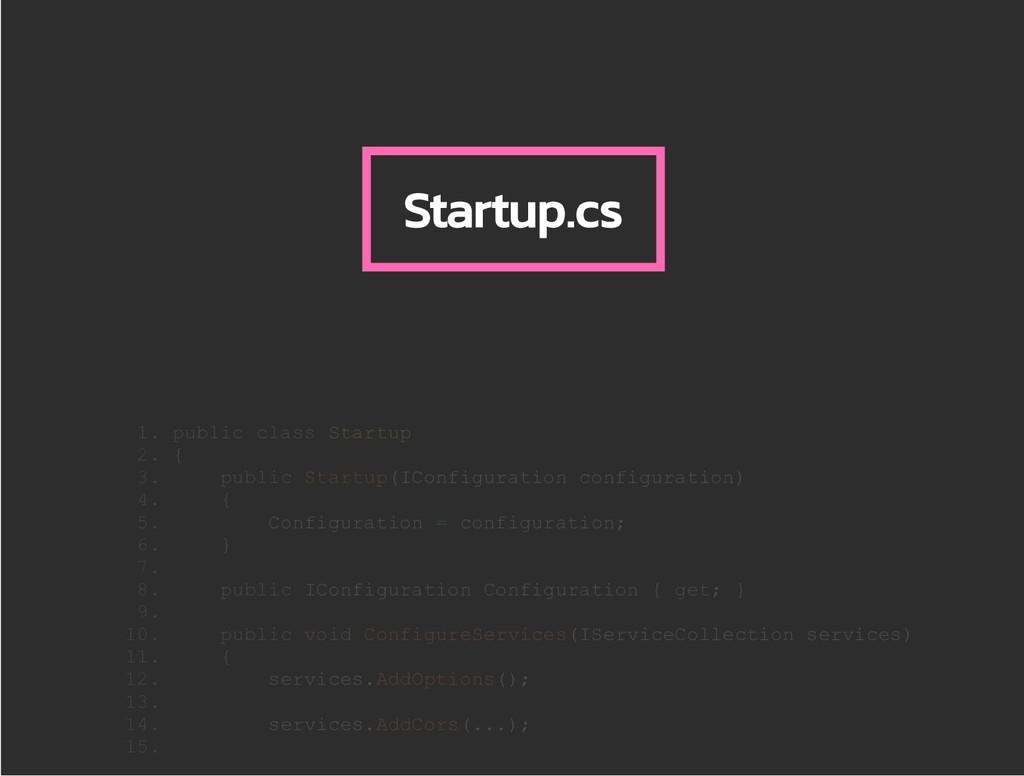 Startup.cs 1. public class Startup 2. { 3. publ...
