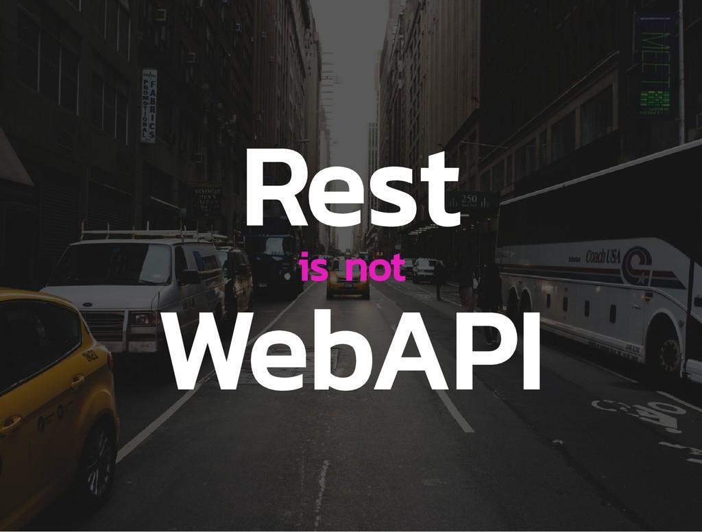 Rest is not WebAPI