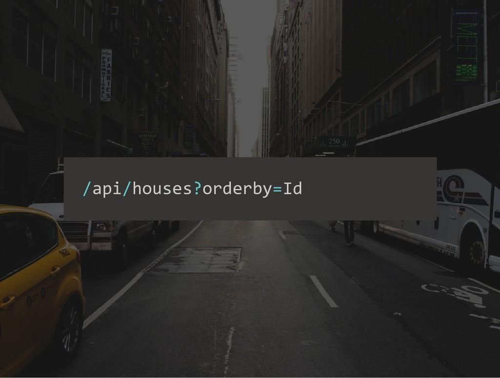 /api/houses?orderby=Id
