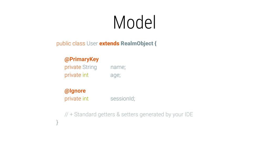 Model public class User extends RealmObject { @...