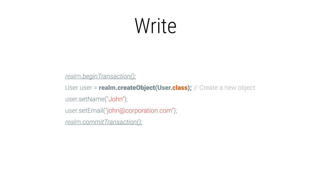 Write realm.beginTransaction(); User user = rea...