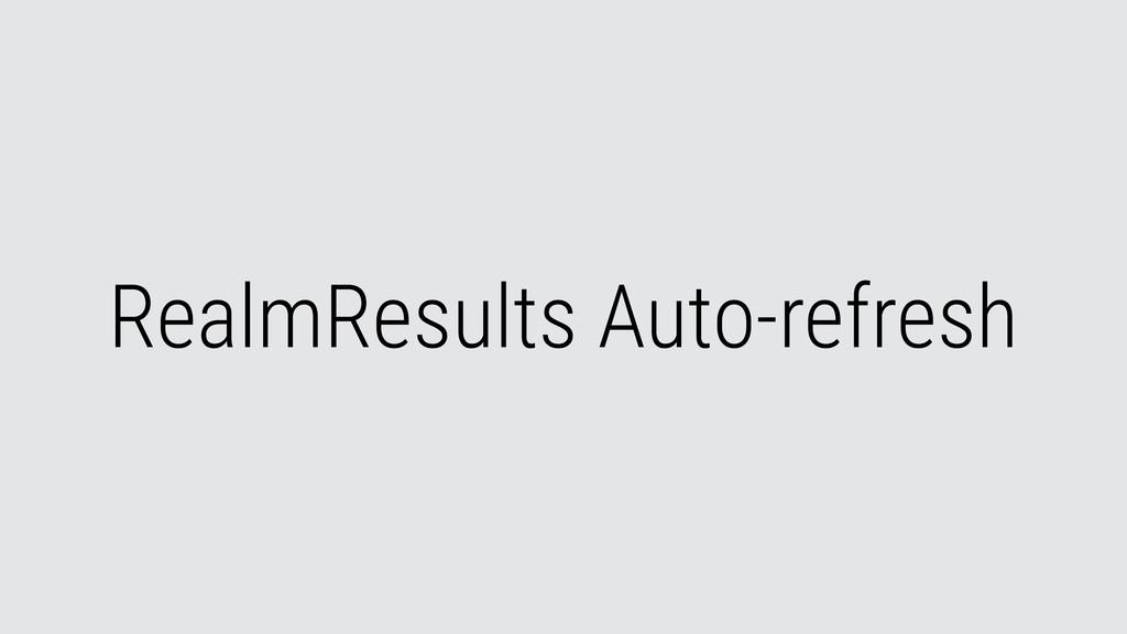 RealmResults Auto-refresh
