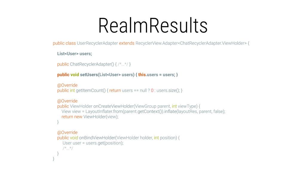 RealmResults public class UserRecyclerAdapter e...