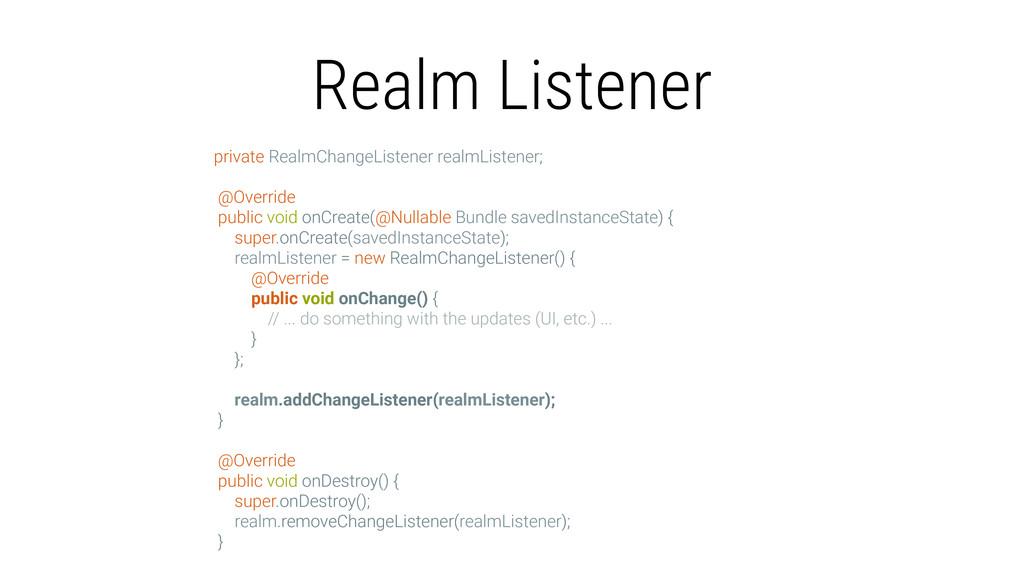 Realm Listener private RealmChangeListener real...