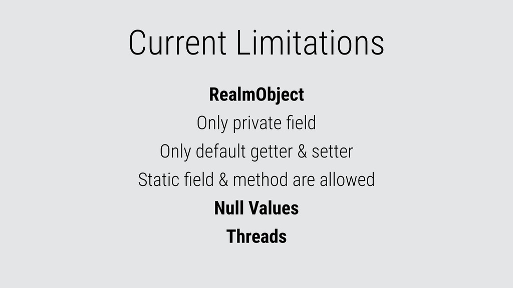 Current Limitations RealmObject Only private fie...