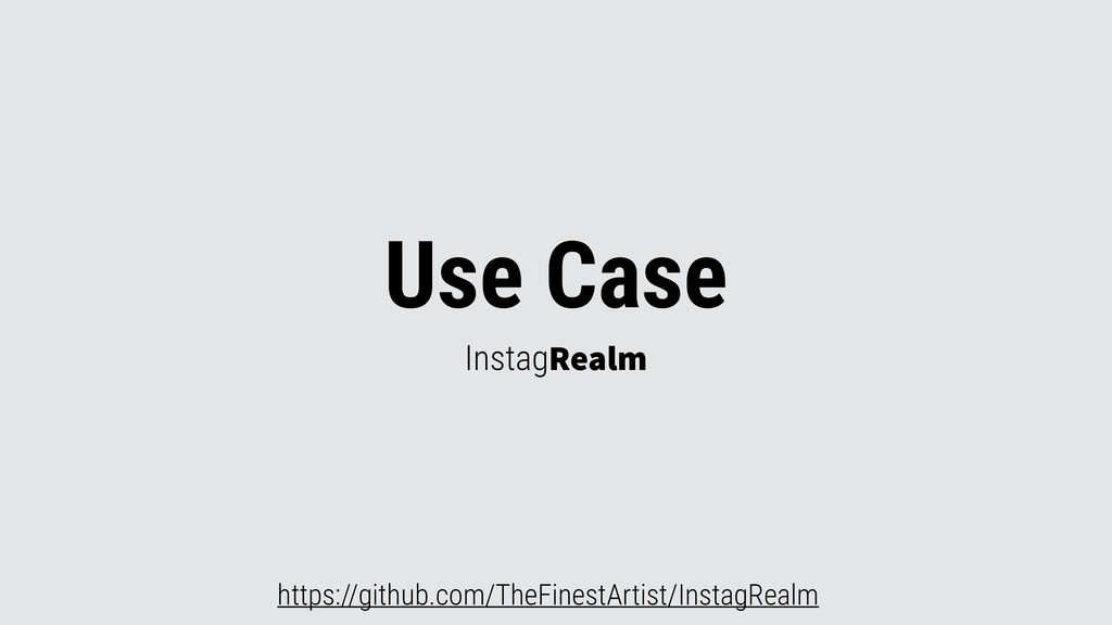 Use Case InstagRealm https://github.com/TheFine...