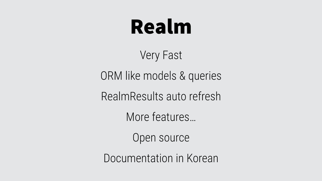 Realm Very Fast ORM like models & queries Realm...